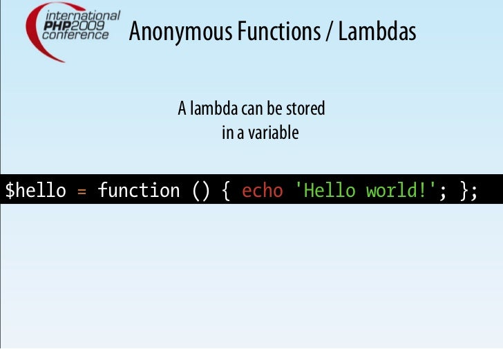 Anonymous Functions / Lambdas                  A lambda can be stored                       in a variable  $hello = functi...