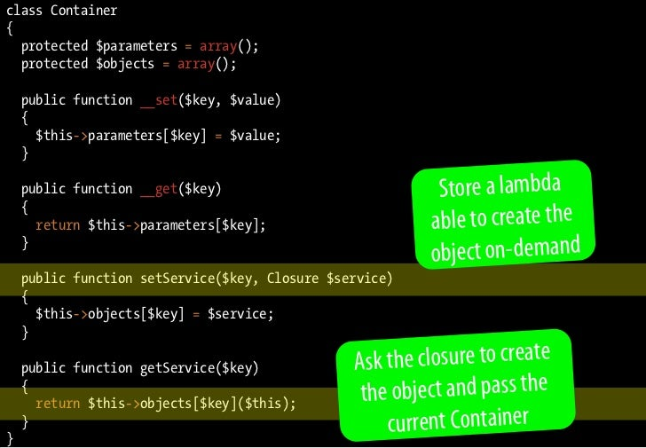 class Container {   protected $parameters = array();   protected $objects = array();      public function __set($key, $val...