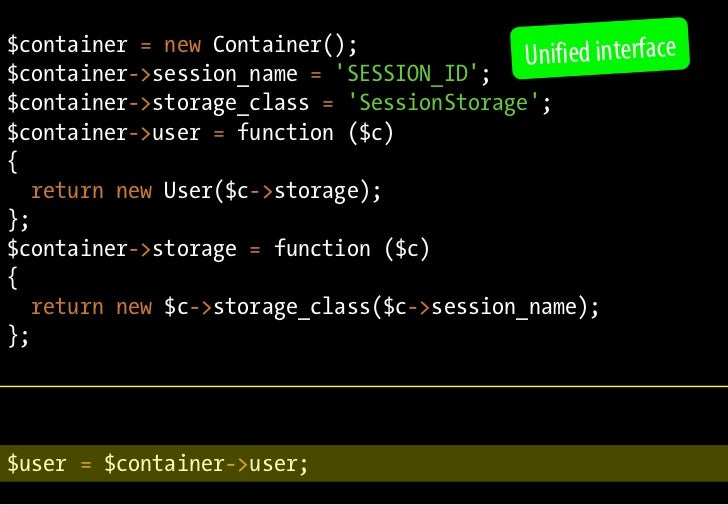 $container = new Container();                                             Unified interface $container->session_name = 'SE...