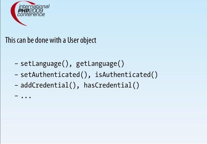 This can be done with a User object     – setLanguage(), getLanguage()    – setAuthenticated(), isAuthenticated()    – ...