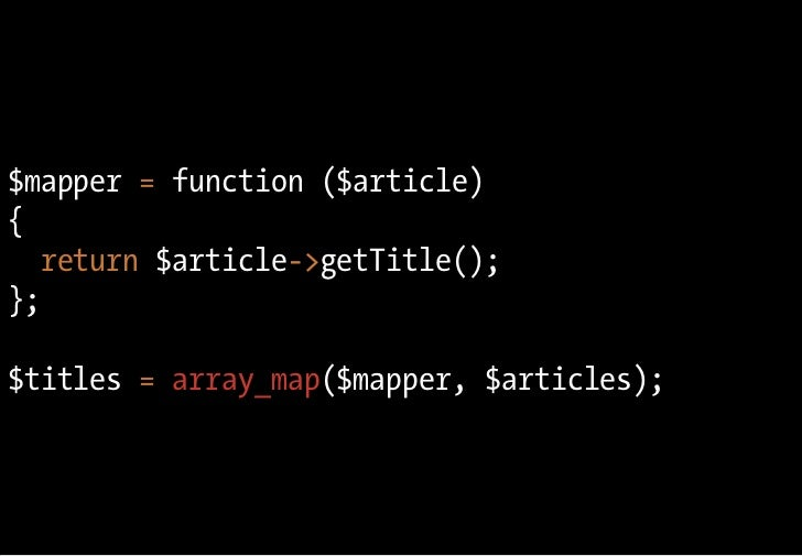 $mapper = function ($article) {    return $article->getTitle(); };  $titles = array_map($mapper, $articles);