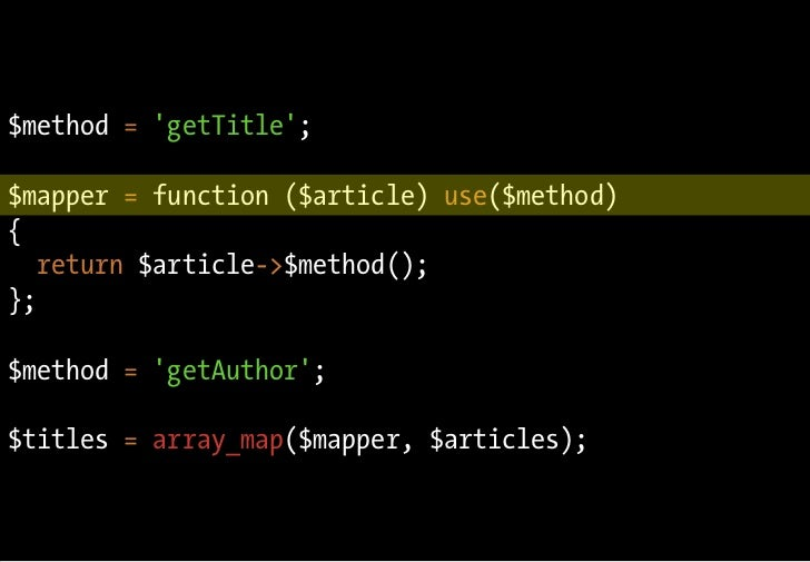 $method = 'getTitle';  $mapper = function ($article) use($method) {    return $article->$method(); };  $method = 'getAutho...