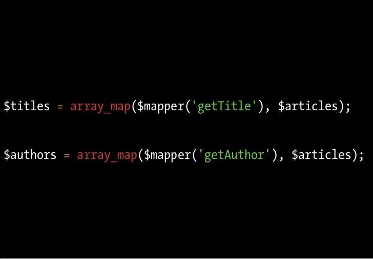 $titles = array_map($mapper('getTitle'), $articles);   $authors = array_map($mapper('getAuthor'), $articles);