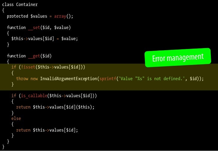 class Container {   protected $values = array();      function __set($id, $value)     {       $this->values[$id] = $value;...