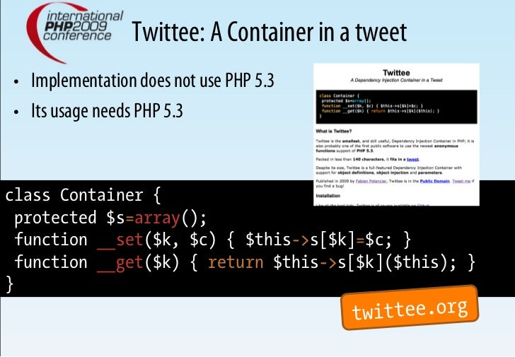 Twittee: A Container in a tweet • Implementation does not use PHP 5.3 • Its usage needs PHP 5.3   class Container {   pr...