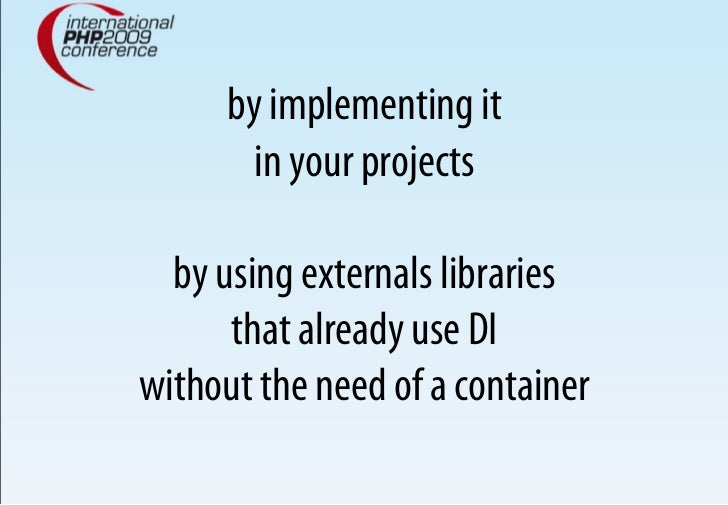 by implementing it         in your projects    by using externals libraries       that already use DI without the need of ...