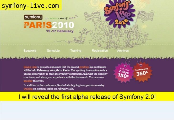 symfony-live.com               with Matthew Weier O'Pheinney         I will reveal the first alpha release of Symfony 2.0!
