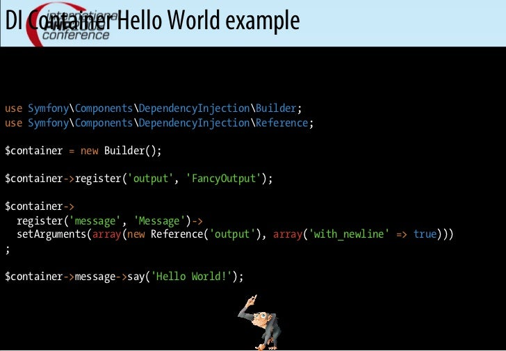 DI Container Hello World example  use SymfonyComponentsDependencyInjectionBuilder; use SymfonyComponentsDependencyInjectio...