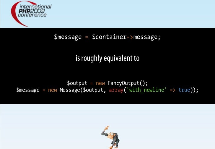 $message = $container->message;                       is roughly equivalent to                    $output = new FancyOutpu...