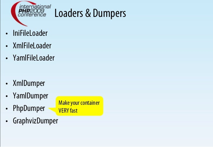 Loaders & Dumpers • IniFileLoader • XmlFileLoader • YamlFileLoader  •   XmlDumper •   YamlDumper                     ...