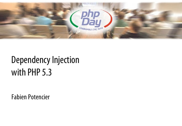 Dependency Injection with PHP 5.3  Fabien Potencier