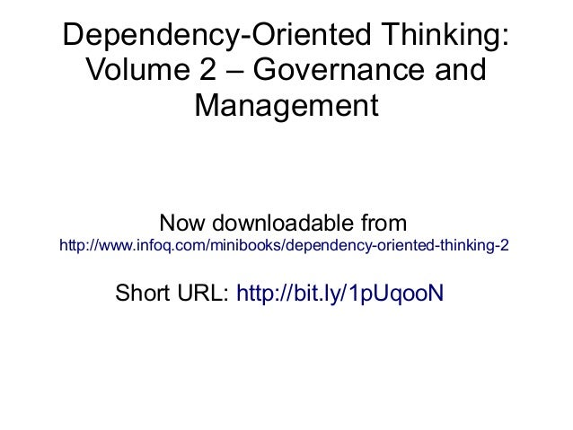 Dependency-Oriented Thinking: Volume 2 – Governance and Management Now downloadable from http://www.infoq.com/minibooks/de...