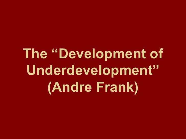 """Journal on Andre Gunder Frank's """"The Development of Underdevelopment"""" Essay"""