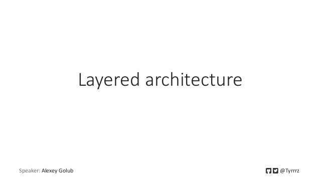 Layered architecture Speaker: Alexey Golub @Tyrrrz