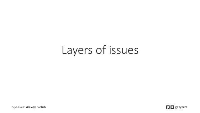 Layers of issues Speaker: Alexey Golub @Tyrrrz