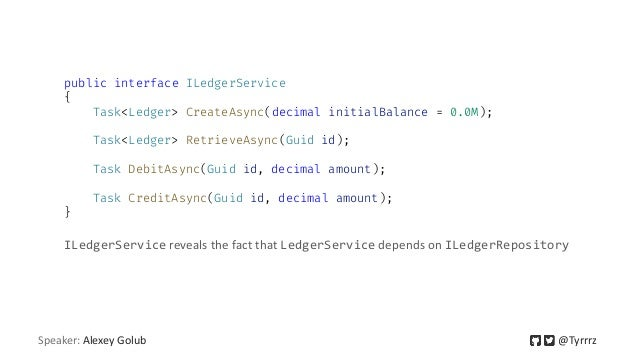 public interface ILedgerService { Task<Ledger> CreateAsync(decimal initialBalance = 0.0M); Task<Ledger> RetrieveAsync(Guid...