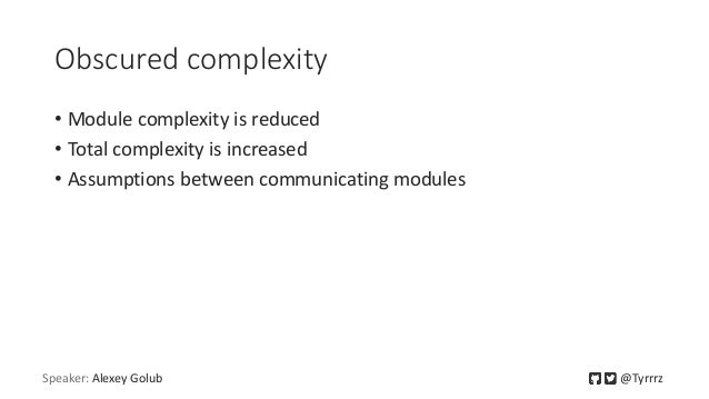 Obscured complexity • Module complexity is reduced • Total complexity is increased • Assumptions between communicating mod...