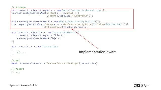 // Arrange var transactionRepositoryMock = new Mock<ITransactionRepository>(); transactionRepositoryMock.Setup(x => x.GetA...