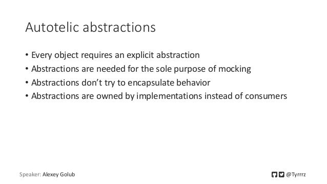 Autotelic abstractions • Every object requires an explicit abstraction • Abstractions are needed for the sole purpose of m...