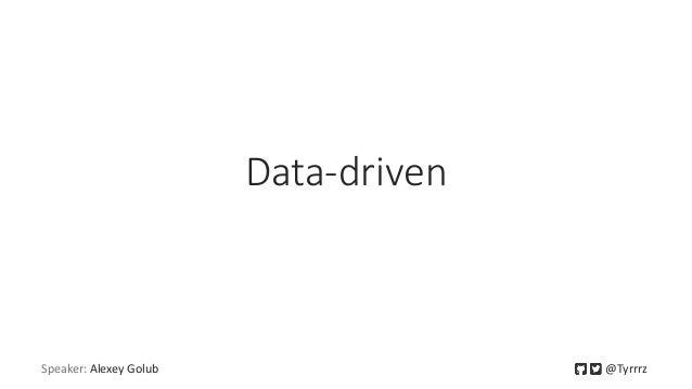 Data-driven Speaker: Alexey Golub @Tyrrrz