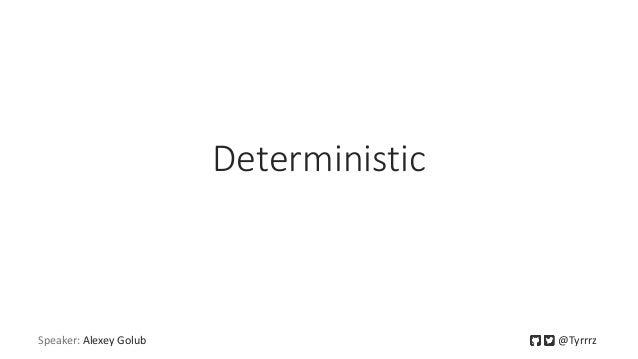 Deterministic Speaker: Alexey Golub @Tyrrrz