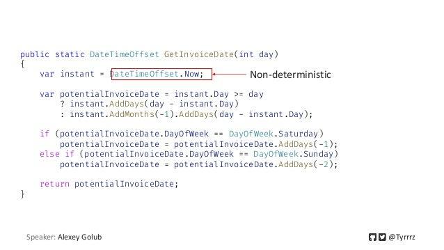 public static DateTimeOffset GetInvoiceDate(int day) { var instant = DateTimeOffset.Now; var potentialInvoiceDate = instan...
