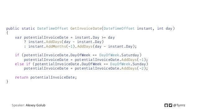 public static DateTimeOffset GetInvoiceDate(DateTimeOffset instant, int day) { var potentialInvoiceDate = instant.Day >= d...