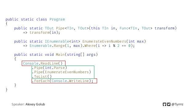 public static class Program { public static TOut Pipe<TIn, TOut>(this TIn in, Func<TIn, TOut> transform) => transform(in);...