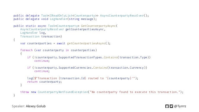 public delegate Task<IReadOnlyList<Counterparty>> AsyncCounterpartyResolver(); public delegate void LogHandler(string mess...