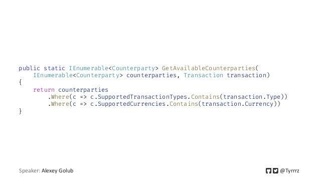 public static IEnumerable<Counterparty> GetAvailableCounterparties( IEnumerable<Counterparty> counterparties, Transaction ...
