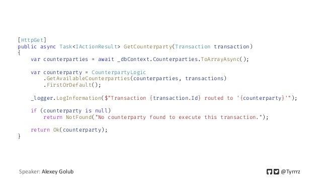 [HttpGet] public async Task<IActionResult> GetCounterparty(Transaction transaction) { var counterparties = await _dbContex...