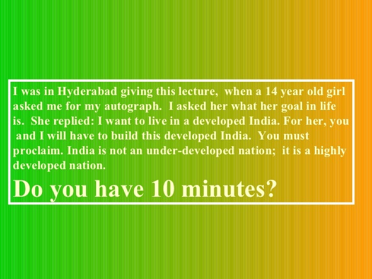 I was in Hyderabad giving this lecture,  when a 14 year old girl asked me for my autograph.  I asked her what her goal in ...