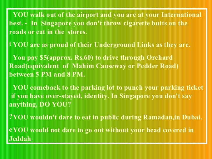 <ul><li>YOU walk out of the airport and you are at your International best. -  In  Singapore you don't throw cigarette but...