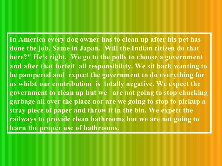 In America every dog owner has to clean up after his pet has  done the job. Same in Japan.  Will the Indian citizen do tha...