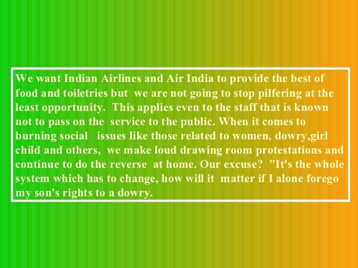 We want Indian Airlines and Air India to provide the best of food and toiletries but  we are not going to stop pilfering a...