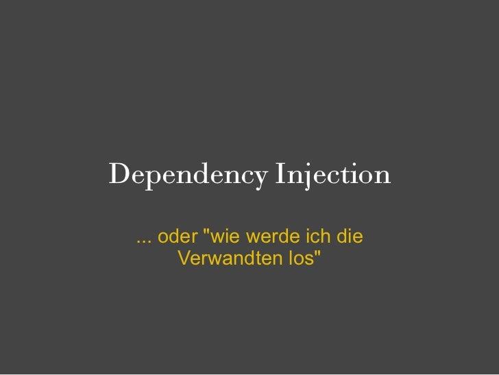 """Dependency Injection ... oder """"wie werde ich die       Verwandten los"""""""