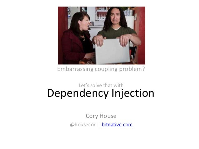 Embarrassing coupling problem?        Let's solve that withDependency Injection           Cory House     @housecor | bitna...