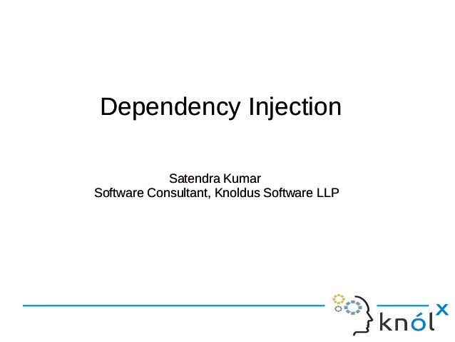 Dependency InjectionDependency Injection Satendra Kumar Software Consultant, Knoldus Software LLP Satendra Kumar Software ...