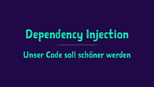 Dependency Injection Unser Code soll schöner werden