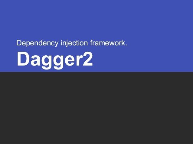 Dependency injection framework. Dagger2