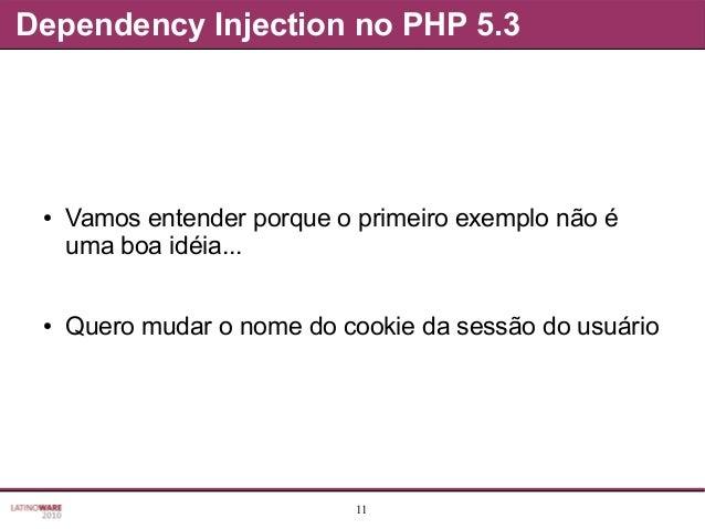 11 Dependency Injection no PHP 5.3 ● Vamos entender porque o primeiro exemplo não é uma boa idéia... ● Quero mudar o nome ...