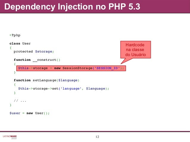 12 Dependency Injection no PHP 5.3 Hardcode na classe do Usuário <?php classUser { protected$storage; function__con...