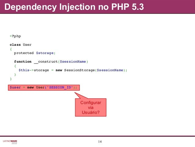 14 Dependency Injection no PHP 5.3 Configurar via Usuário? <?php classUser { protected$storage; function__construct...