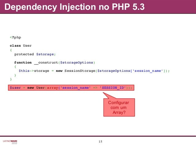 15 Dependency Injection no PHP 5.3 Configurar com um Array? <?php classUser { protected$storage; function__construc...