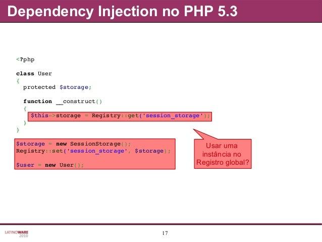17 Usar uma instância no Registro global? <?php classUser { protected$storage; function__construct() { $this...