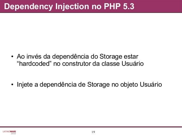 """19 Dependency Injection no PHP 5.3 ● Ao invés da dependência do Storage estar """"hardcoded"""" no construtor da classe Usuário ..."""