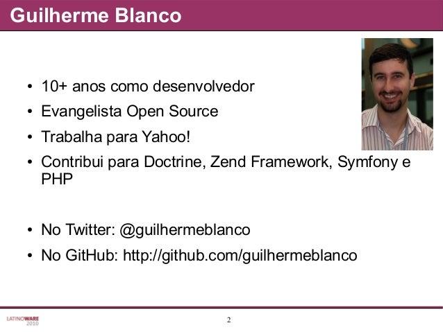 2 Guilherme Blanco ● 10+ anos como desenvolvedor ● Evangelista Open Source ● Trabalha para Yahoo! ● Contribui para Doctrin...