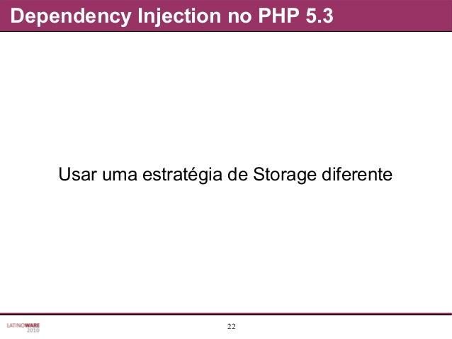 22 Dependency Injection no PHP 5.3 Usar uma estratégia de Storage diferente