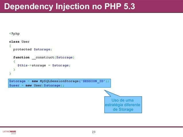 23 Uso de uma estratégia diferente de Storage Dependency Injection no PHP 5.3 <?php classUser { protected$storage; f...