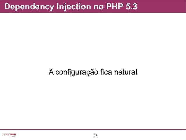 24 Dependency Injection no PHP 5.3 A configuração fica natural